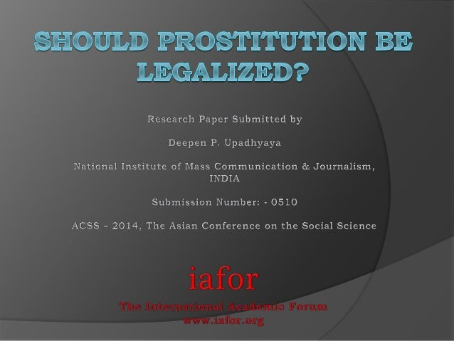 "should prostitution be legalized the subject of my research paper is ""should prostitution be legalized"