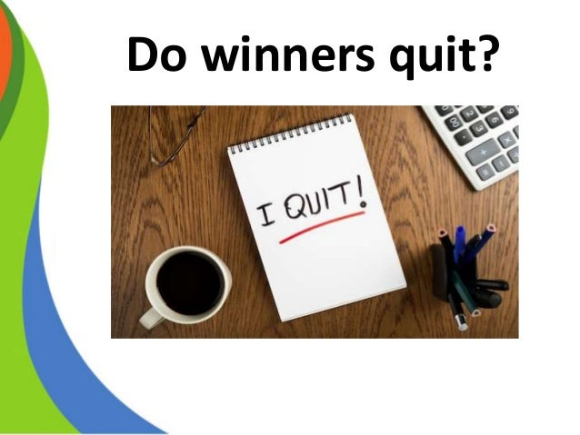 Do winners quit?