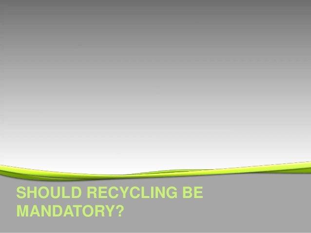 Should recycling be mandatory