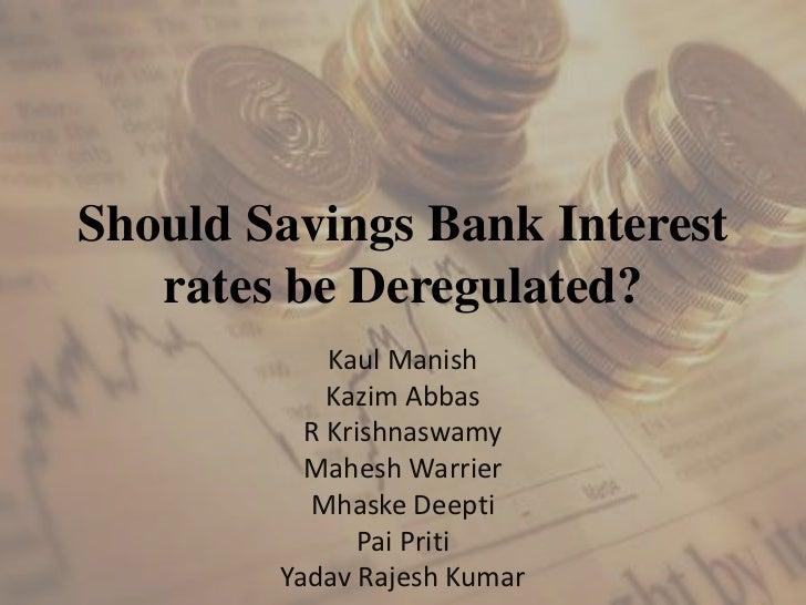 Should Savings Bank Interest   rates be Deregulated?            Kaul Manish            Kazim Abbas          R Krishnaswamy...