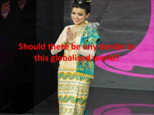 Should there be any border in this globalised world? Presented by Pyu Saw Htee
