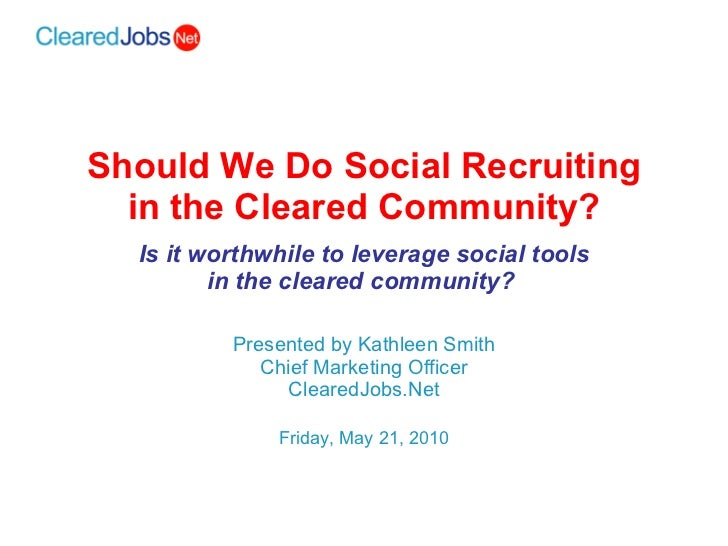 Should We Do Social Recruiting in the Cleared Community? Is it worthwhile to leverage social tools in the cleared communit...