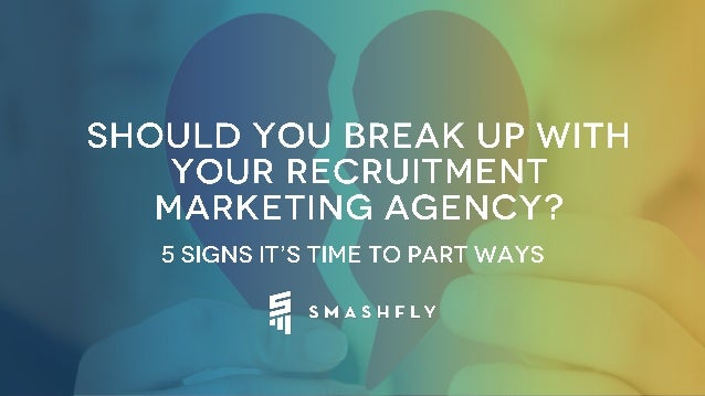 Should You Break Up With Your Recruitment Marketing Agency? Slide 1