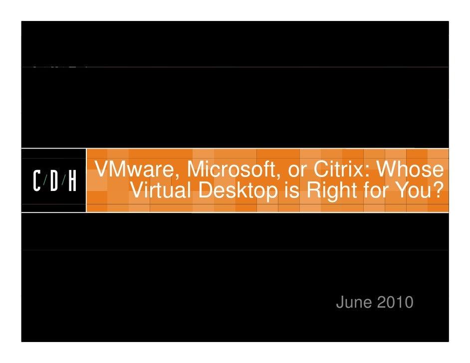 CDH         VMware, Microsoft, or Citrix: Whose CDH     Virtual Desktop is Right for You?                                 ...
