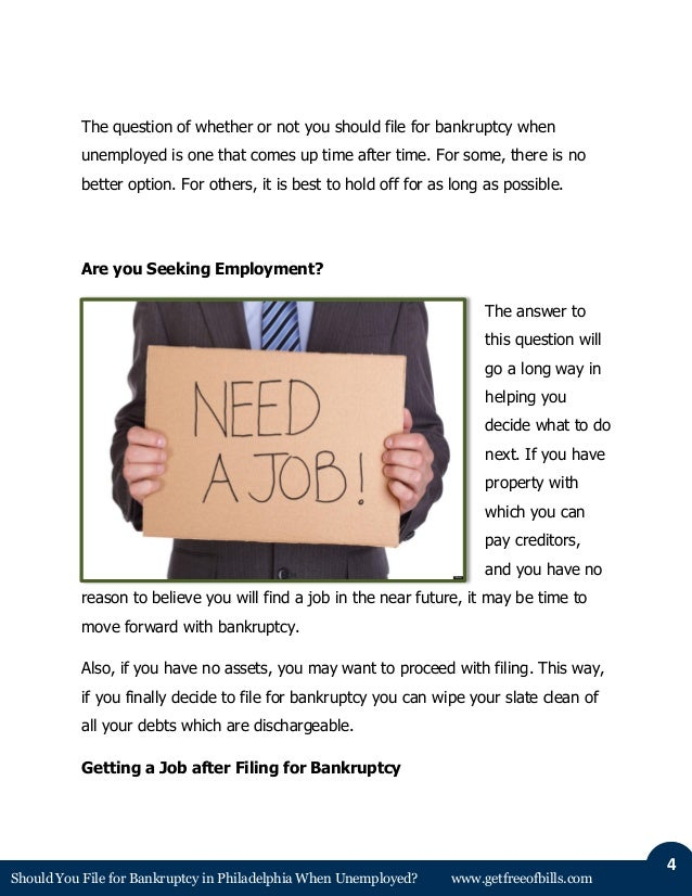 Should You File for Bankruptcy in Philadelphia When Unemployed? www.getfreeofbills.com 4 The question of whether or not yo...