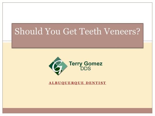 A L B U Q U E R Q U E D E N T I S T Should You Get Teeth Veneers?