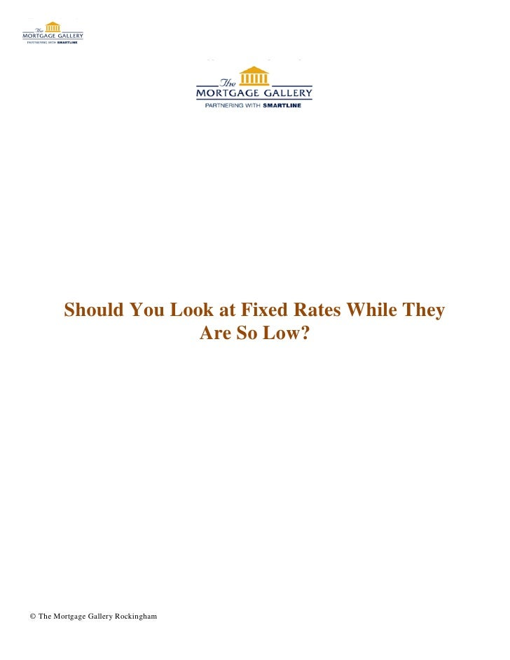 Should You Look at Fixed Rates While They                      Are So Low?© The Mortgage Gallery Rockingham