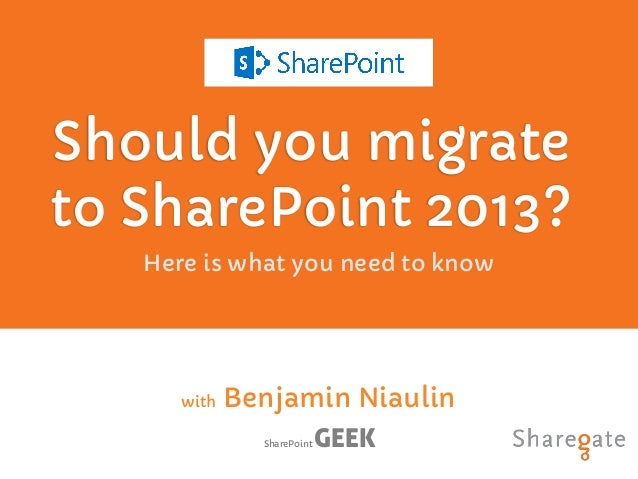 Should you migrate to SharePoint 2013? Here is what you need to know with Benjamin Niaulin SharePoint GEEK