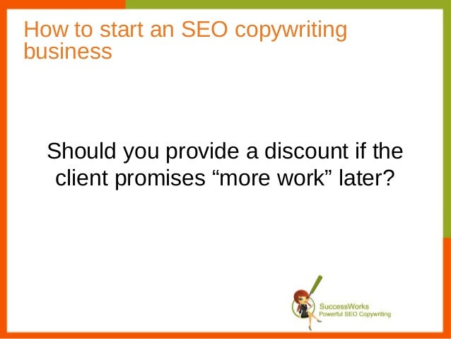 "How to start an SEO copywritingbusiness  Should you provide a discount if the   client promises ""more work"" later?"