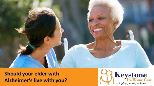 Should your elder with Alzheimer's live with you?