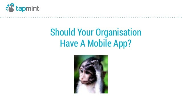Should Your Organisation  Have A Mobile App?