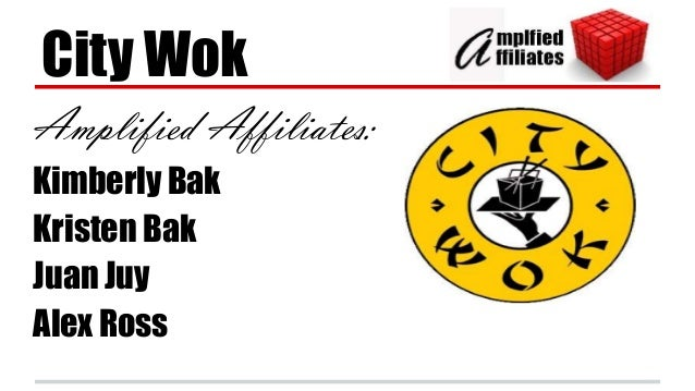 City Wok Amplified Affiliates: Kimberly Bak Kristen Bak Juan Juy Alex Ross