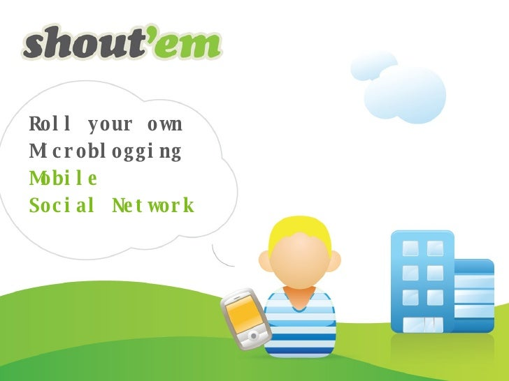 Roll your own Microblogging Mobile  Social Network Roll your own Microblogging Mobile  Social Network
