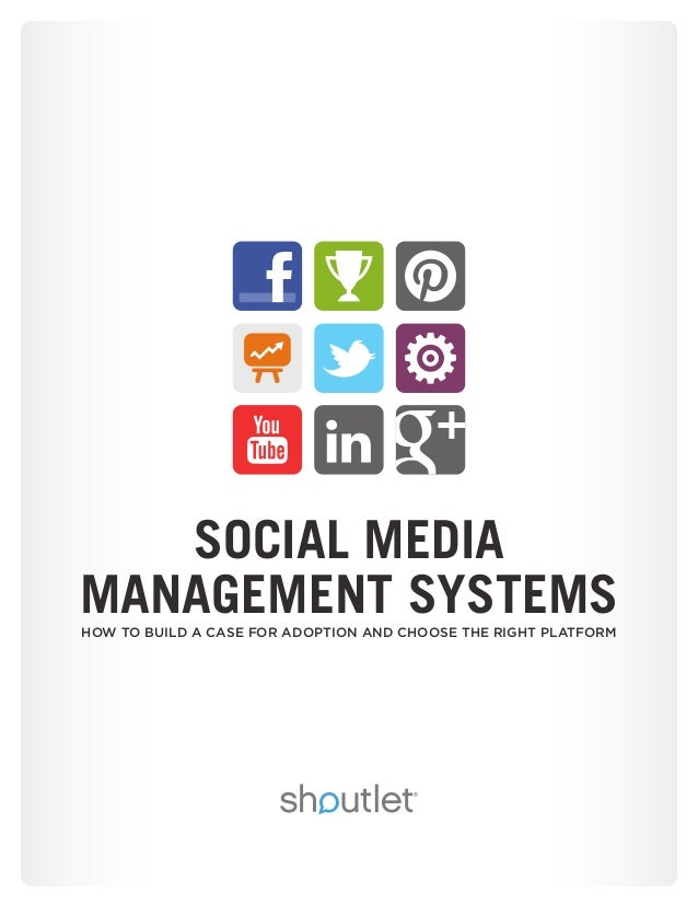 SOCIAL MEDIA MANAGEMENT SYSTEMSHOW TO BUILD A CASE FOR ADOPTION AND CHOOSE THE RIGHT PLATFORM