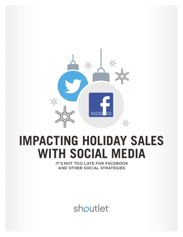 IMPACTING HOLIDAY SALES WITH SOCIAL MEDIA IT'S NOT TOO LATE FOR FACEBOOK AND OTHER SOCIAL STRATEGIES
