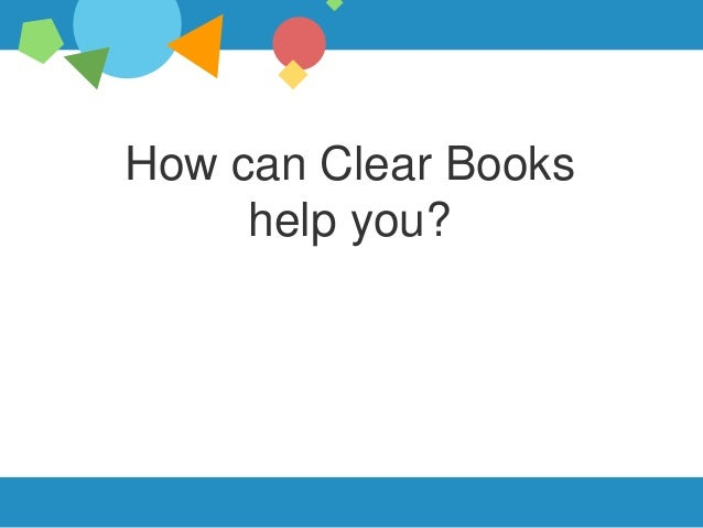 How can Clear Books  help you?