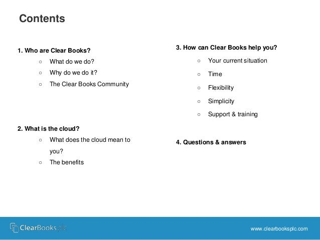 1. Who are Clear Books?  ○ What do we do?  ○ Why do we do it?  ○ The Clear Books Community  2. What is the cloud?  ○ What ...