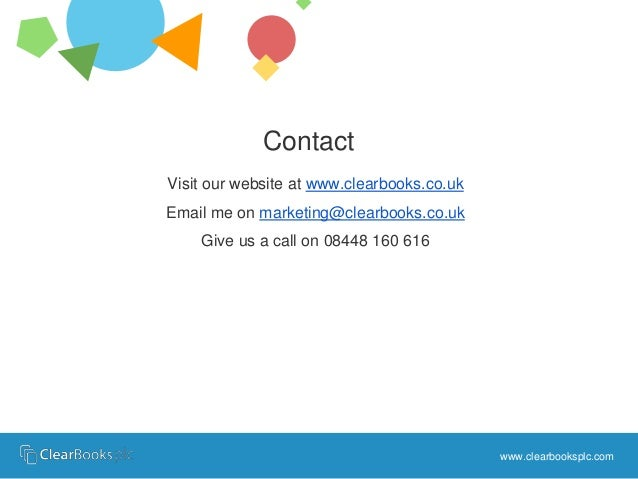 Contact  Visit our website at www.clearbooks.co.uk  Email me on marketing@clearbooks.co.uk  Give us a call on 08448 160 61...