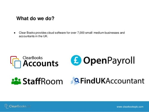 ● Clear Books provides cloud software for over 7,000 small/ medium businesses and  accountants in the UK.  www.clearbooksp...