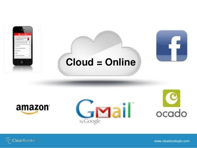 www.clearbooksplc.com  Cloud = Online