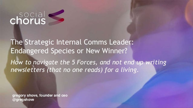 The Strategic Internal Comms Leader: Endangered Species or New Winner? How to navigate the 5 Forces, and not end up writin...