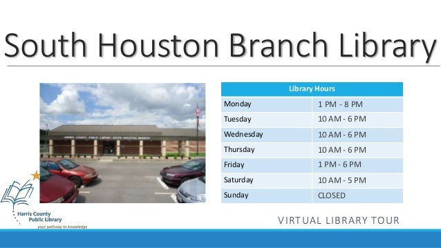 South Houston Branch Library  Library Hours  Monday  Tuesday  Wednesday  Thursday  Friday  Saturday  Sunday  1 PM - 8 PM  ...