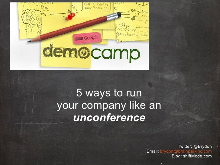 5 ways to run your company like an    unconference                                  Twitter: @Brydon                  Emai...