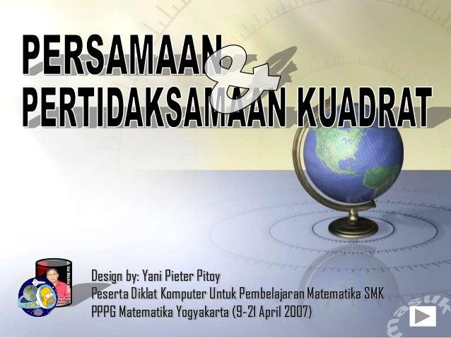Design by: Yani Pieter PitoyPeserta Diklat Komputer Untuk Pembelajaran Matematika SMKPPPG Matematika Yogyakarta (9-21 Apri...