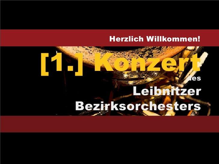 Herzlich Willkommen!    [1.] Konzert           des             Leibnitzer    Bezirksorchesters  SA 11 OKT 08