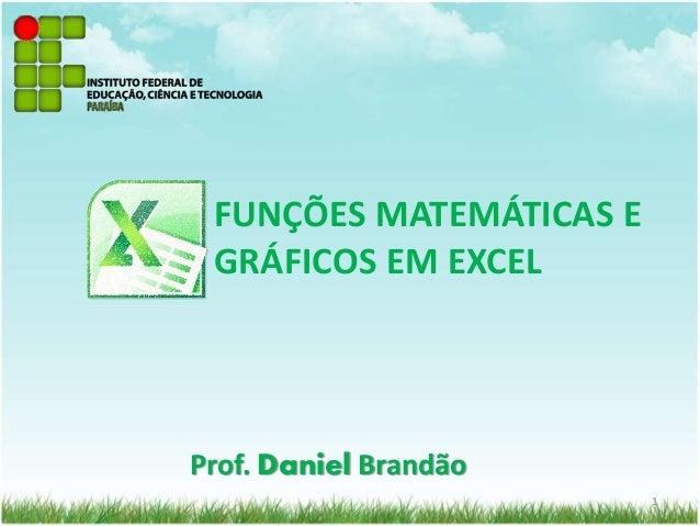 Prof. Daniel Brandão FUNÇÕES MATEMÁTICAS E GRÁFICOS EM EXCEL 1