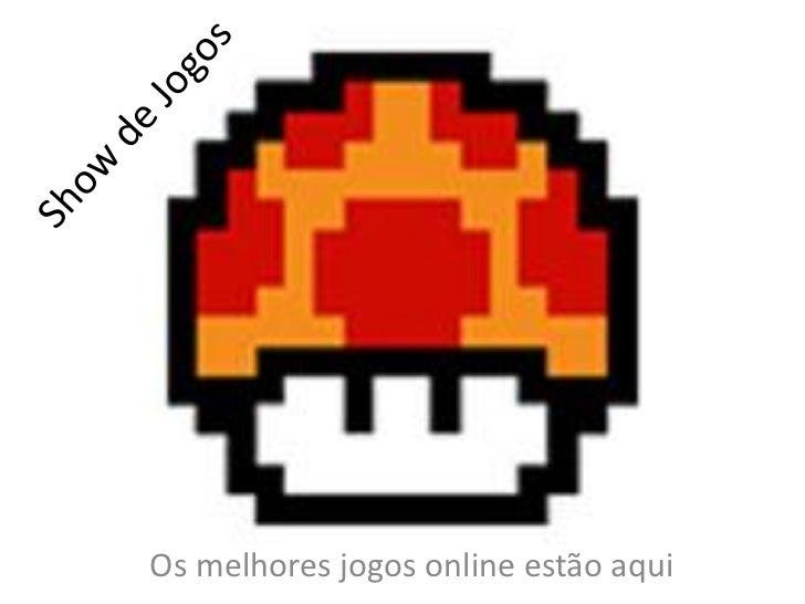Os melhores jogos online estão aqui