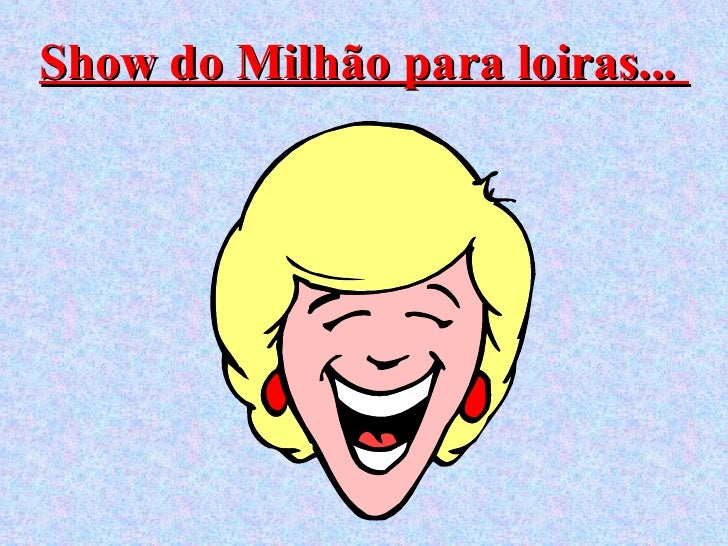 Show do Milhão para loiras...