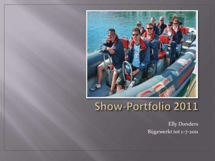 Show-Portfolio 2011<br />Elly Donders<br />Bijgewerkt tot 1-7-2011 <br />
