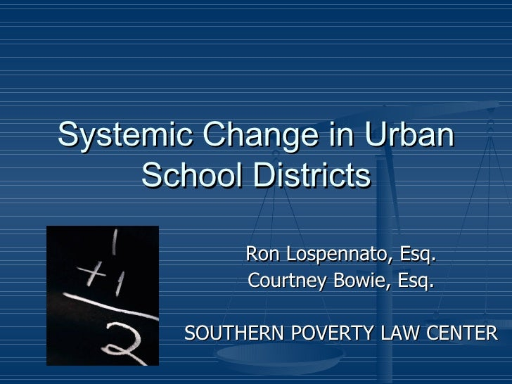 Systemic Change in Urban School Districts Ron Lospennato, Esq. Courtney Bowie, Esq. SOUTHERN POVERTY LAW CENTER