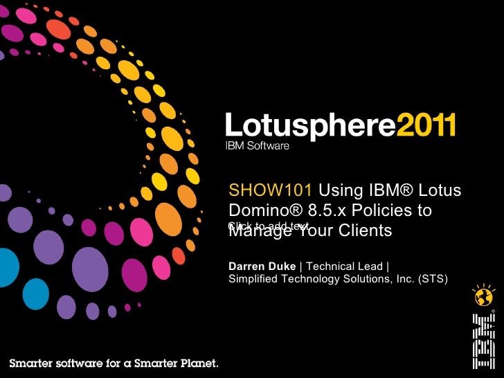 SHOW101  Using IBM® Lotus Domino® 8.5.x Policies to Manage Your Clients   Darren Duke      Technical Lead   Simplified Tec...