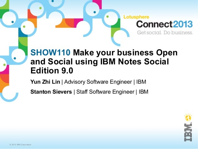 SHOW110 Make your business Open                     and Social using IBM Notes Social                     Edition 9.0     ...