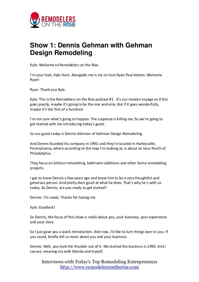 Show 1: Dennis Gehman with Gehman Design Remodeling Kyle: Welcome to Remodelers on the Rise. I'm your host, Kyle Hunt. Alo...
