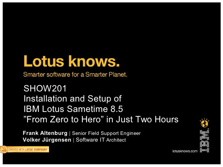 """SHOW201 Installation and Setup of IBM Lotus Sametime 8.5 """"From Zero to Hero"""" in Just Two Hours Frank Altenburg 