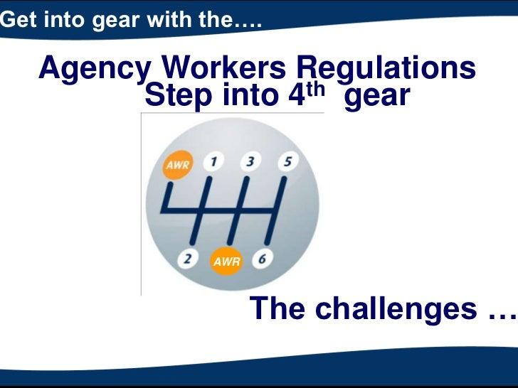 Get into gear with the….<br />Agency Workers Regulations<br />Step into 4th  gear<br />AWR<br />The challenges ……<br />