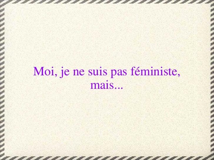 Moi, je ne suis pas féministe, mais...