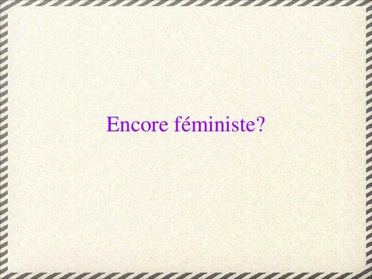 Encore féministe?