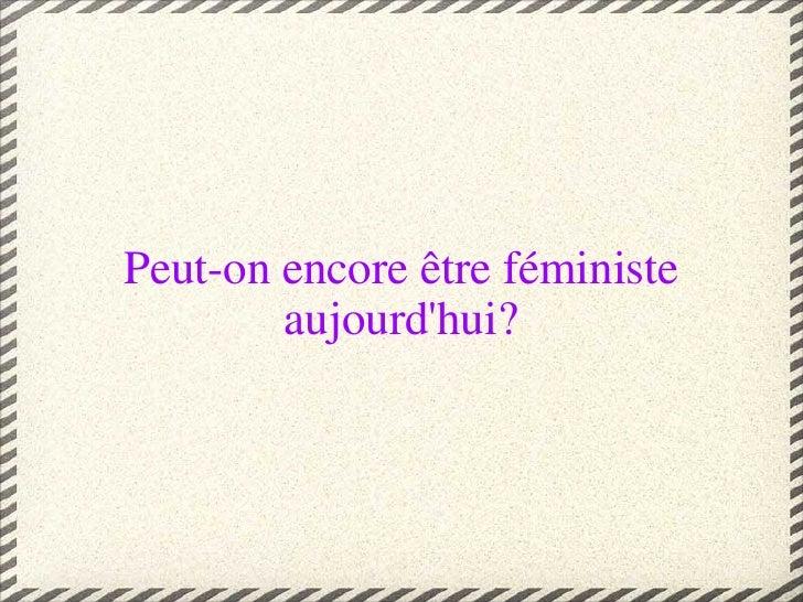 Peut-on encore être féministe aujourd'hui?