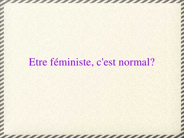 Etre féministe, c'est normal?