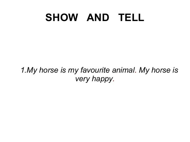 SHOW AND TELL 1.My horse is my favourite animal. My horse is very happy.