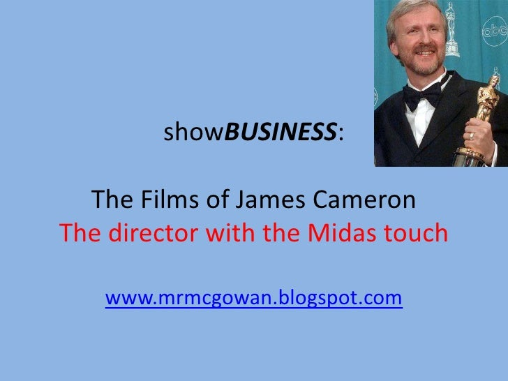 showBUSINESS:The Films of James CameronThe director with the Midas touch<br />www.mrmcgowan.blogspot.com<br />