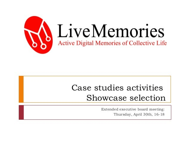 Case studies activities Showcase selection Extended executive board meeting: Thursday, April 30th, 16-18