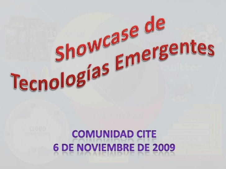 Showcase de <br />TecnologíasEmergentes<br />Comunidad CITE<br />6 de noviembre de 2009<br />