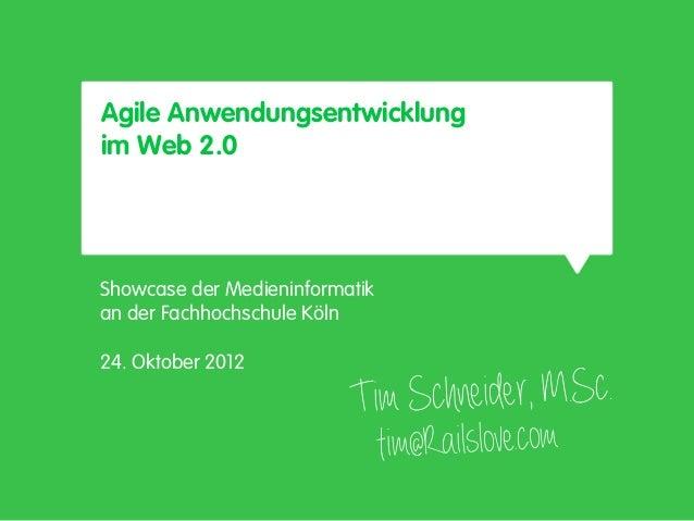 Agile Anwendungsentwicklungim Web 2.0Showcase der Medieninformatikan der Fachhochschule Köln24. Oktober 2012              ...