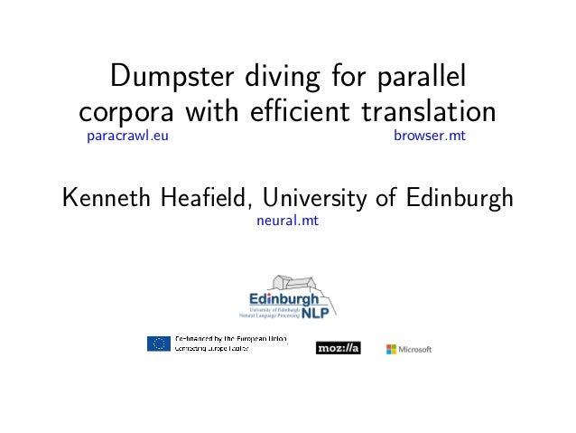 Dumpster diving for parallel corpora with efficient translation paracrawl.eu browser.mt Kenneth Heafield, University of Edinb...