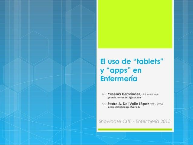 "El uso de ""tablets"" y ""apps"" en Enfermería Prof. Yesenia  Hernández, UPR en Utuado  yesenia.hernandez2@upr.edu  Prof. Pedr..."